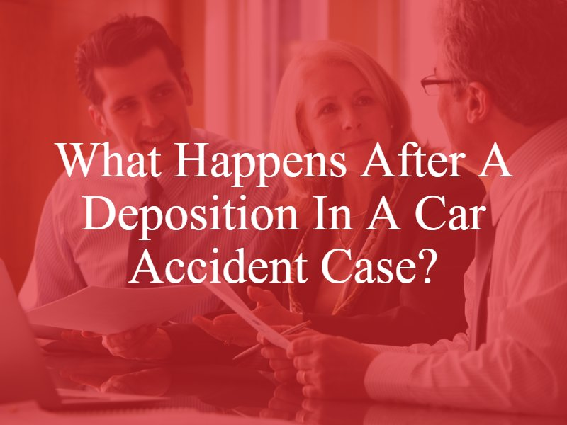 What Happens After a Deposition in a Car Accident Case?